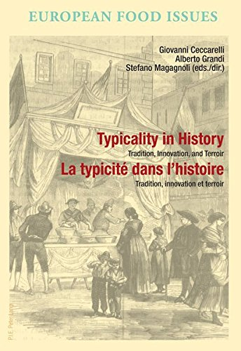 Typicality in History / La typicite dans l'histoire: Tradition, Innovation, and Terroir / Tradition, innovation et terroir (L'Europe ... alimentaria/L'Europa alimentare)