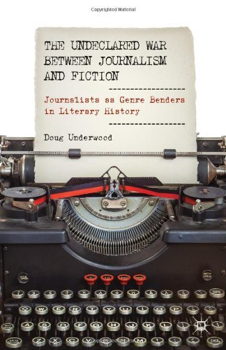 The Undeclared War between Journalism and Fiction: Journalists as Genre Benders in Literary History by Doug Underwood (7-Oct-2013) Hardcover