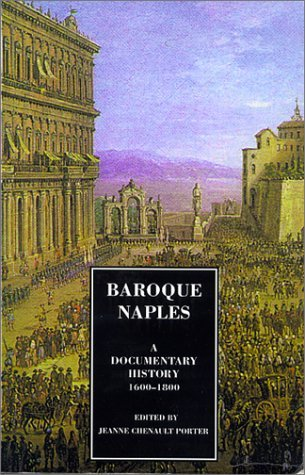 Baroque Naples : A Documentary History, 1600-1800 (Documentary History of Naples) by Jeanne Chenault Porter (2000-03-01)