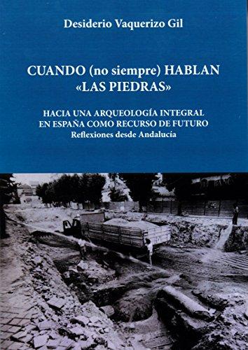 Cuando (no siempre) hablan las piedras: Hacia una arqueología integral en España como recurso de futuro. Reflexiones desde Andalucía