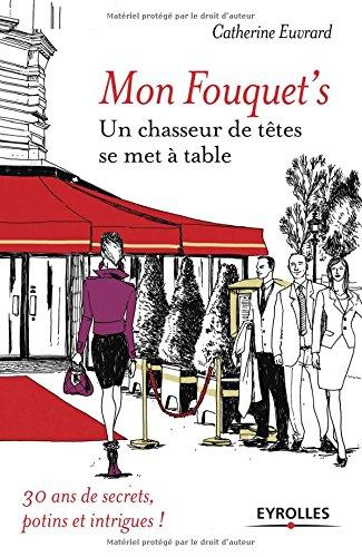 Mon Fouquet's: Un chasseur de têtes se met à table. par Catherine Euvrard