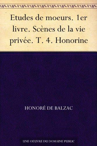 Couverture du livre Etudes de moeurs. 1er livre. Scènes de la vie privée. T. 4. Honorine