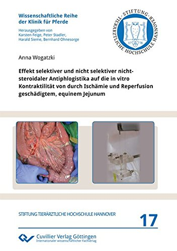 Effekt selektiver und nicht selektiver nichtsteroidaler Antiphlogistika auf die in vitro Kontraktilität von durch Ischämie und Reperfusion ... Reihe der Klinik für Pferde)