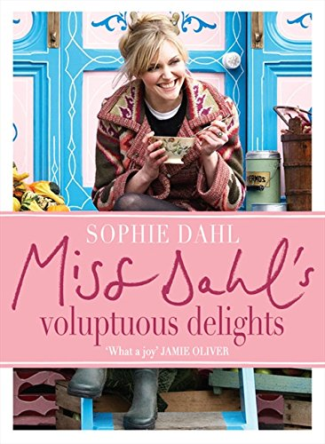 Miss Dahl's Voluptuous Delights: The Art of Eating a Little of What You Fancy por Sophie Dahl