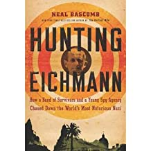 [(Hunting Eichmann: How a Band of Survivors and a Young Spy Agency Chased Down the World's Most Notorious Nazi)] [Author: Neal Bascomb] published on (April, 2010)