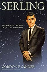 [Serling: The Rise and Twilight of TV's Last Angry Man] (By: Gordon F. Sander) [published: January, 2012]