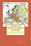 Culture and Business Etquette in Europe: Cultural customs and business practices in each of the 49 European countries - Mr. Frederic Omer de Pryck