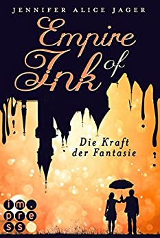 Empire of Ink 1: Die Kraft der Fantasie von [Jager, Jennifer Alice]