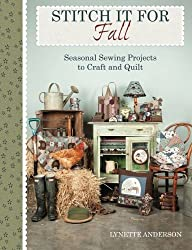 Stitch It for Fall: Seasonal Sewing Projects to Craft & Quilt by Lynette Anderson (2013-11-11)