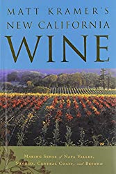 Matt Kramer's New California Wine: Making Sense of Napa Valley, Sonoma, Central Coast, and Beyond