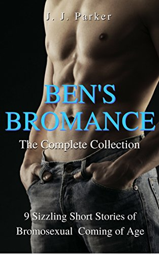 Ben's Bromance - the Complete Collection: 9 Sizzling Short Stories of Bromosexual Coming of Age (English Edition)