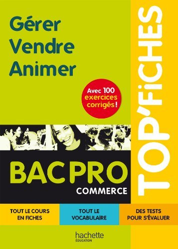 TOP'Fiches - Grer, Vendre, Animer Bac pro Commerce by Myriam Berthol-Marie-Sainte (2013-08-21)