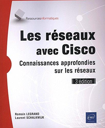 Les réseaux avec Cisco - Connaissances approfondies sur les réseaux (3e édition) par Laurent SCHALKWIJK Romain LEGRAND