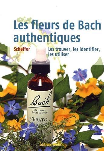Les fleurs de Bach authentiques : Les trouver, les reconnaître et les utiliser