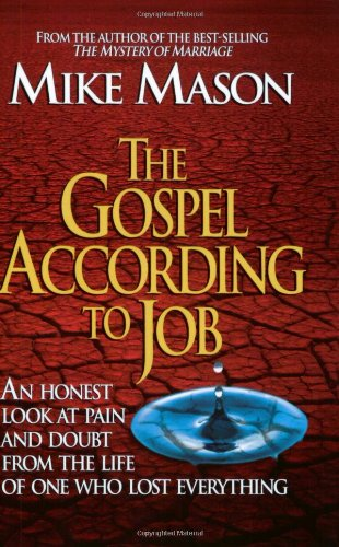 The Gospel According To Job An Honest Look At Pain And Doubt From The Life Of One Who Lost Everything