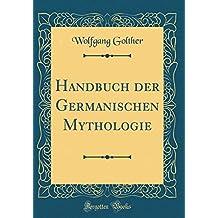 Handbuch der Germanischen Mythologie (Classic Reprint)
