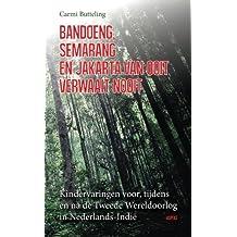 Bandoeng, Semarang en Jakarta van ooit verwaait nooit: Kindervaringen voor, tijdens en na de Tweede Wereldoorlog in Nederland-Indië