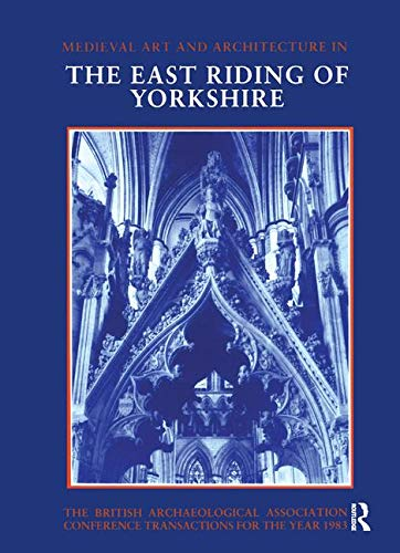 Mediaeval Art and Architecture in the East Riding of Yorkshire (Baa Conference Transactions Series)