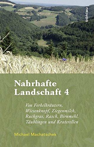 Preisvergleich Produktbild Nahrhafte Landschaft 4: Von Ferkelkräutern, Wiesenknopf, Ziegenmilch, Ruchgras, Rasch, Birnmehl, Täublingen und Kraterellen