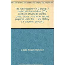 The American-born in Canada;: A statistical interpretation, ([The relations of Canada and the United States. A series of studies prepared under the ... and History; J.T. Shotwell, director])