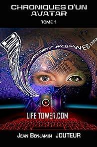 Chroniques d'un Avatar, tome 1 : Life Tower.com par Jean-Benjamin Jouteur
