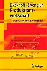 Produktionswirtschaft: Eine Einführung für Wirtschaftsingenieure (Springer-Lehrbuch)