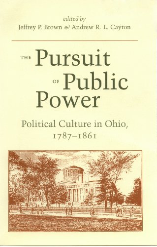 The Pursuit of Public Power: Political Culture in Ohio, 1797-1861 (English Edition)