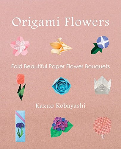 Origami Flowers: Fold Beautiful Paper Flower Bouquets -