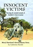 Innocent Victims: Rescuing the Stranded Animals of Zimbabwe's Farm Invasions