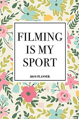 Filming Is My Sport: A 6x9 Inch Matte Softcover 2019 Weekly Diary Planner With 53 Pages And A Floral Patter Cover -