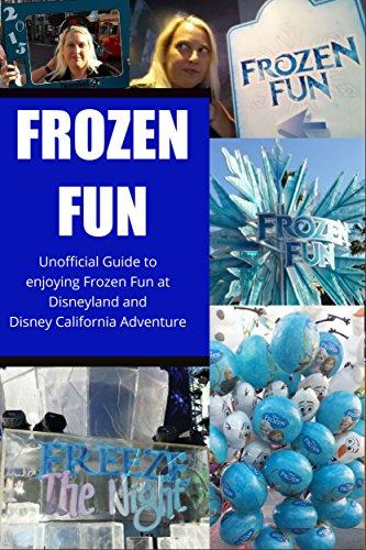 Frozen Fun:Unofficial Guide to Frozen Fun at Disney California Adventure and Disneyland (English Edition)