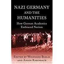 Nazi Germany and the Humanities: How German Academics Embraced Nazism