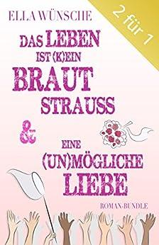 Das Leben ist (k)ein Brautstrauß & Eine (un)mögliche Liebe - Zwei Liebesromane in einem Band (Bundle)