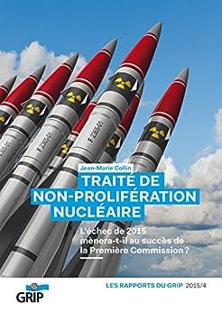 Traité De Non-prolifération Nucléaire: L'échec De 2015 Mènera-t-il Au Succès De La Première Commission ? (rapports Du Grip) por Jean-marie Collin epub