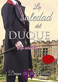 La soledad del Duque (Serie Los Caballeros nº 1) eBook