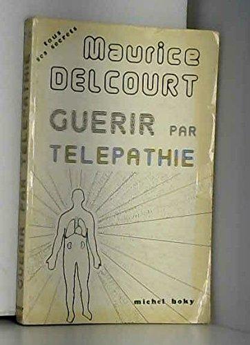 Guérir par la télépathie par Maurice Delcourt