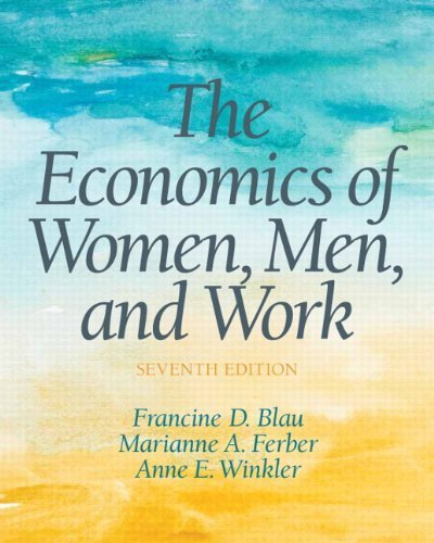 The Economics of Women, Men and Work (7th Edition) (Pearson Series in Economics) by Blau, Francine D, Winkler, Anne E, Ferber, Marianne A (2013) Paperback