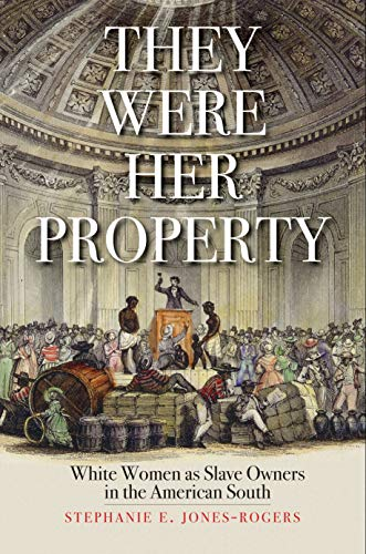They Were Her Property: White Women as Slave Owners in the American South (English Edition)