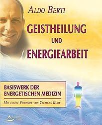 Geistheilung und Energiearbeit: Basiswerk der energetischen Medizin