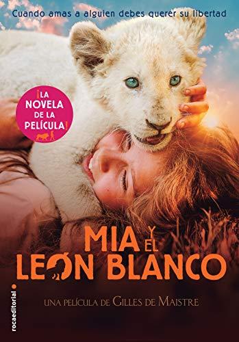 Mía y el león blanco: La novela de la película (Roca Juvenil ...