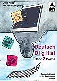Deutsch Digital: Band 2 Praxis (Deutschdidaktik für die Primarstufe)