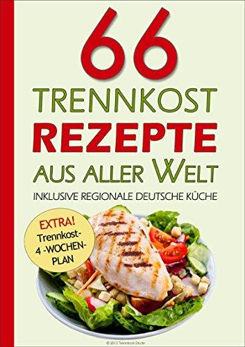 66 Trennkost-Rezepte aus aller Welt Inklusive Regionale Deutsche ...