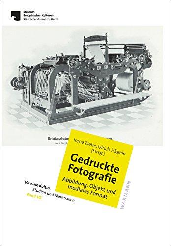 Gedruckte Fotografie. Abbildung, Objekt und mediales Format (Visuelle Kultur. Studien und Materialien)