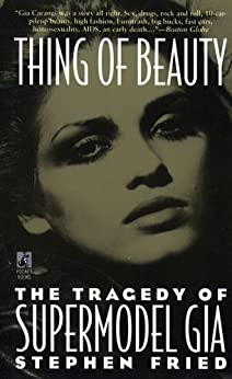 Thing of Beauty: The Tragedy of Supermodel Gia by [Fried, Stephen]