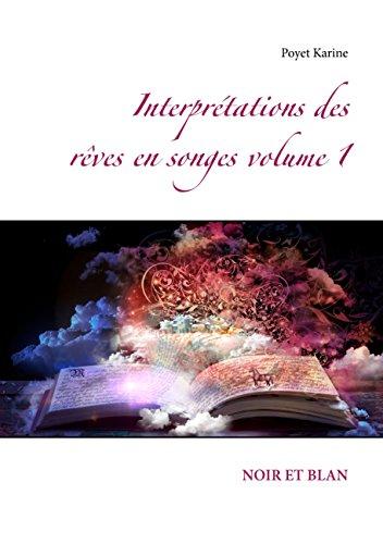 Interprétations des rêves en songes volume 1: NOIR ET BLAN par Poyet Karine