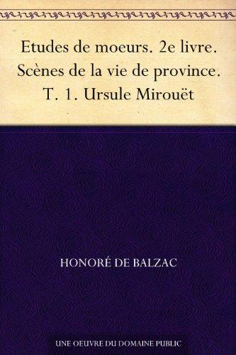 Couverture du livre Etudes de moeurs. 2e livre. Scènes de la vie de province. T. 1. Ursule Mirouët