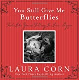 You Still Give Me Butterflies: Feel Like You're Falling in Love... Again