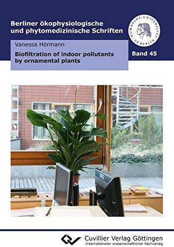 Biofiltration of indoor pollutants by ornamental plants (Berliner ökophysiologische und phytomedizinische Schriften)