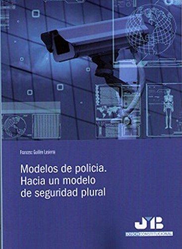 Modelos de policía. Hacia un modelo de seguridad plural (Bosch Constitucional)