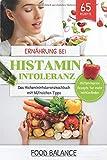 Ernährung bei Histaminintoleranz: Das Histaminintoleranzkochbuch mit hilfreichen Tipps 65 Rezepte
